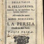 Viaggi di Pietro della Valle il Pellegrino, Descritti da lui medesimo in Lettere familiari in Venetia: presso Paolo Baglioni, 1664