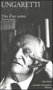 G. Ungaretti, Vita d'un uomo, Tutte le poesie