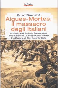 Aigues-Mortes, Il massacro degli italiani, di Enzo Barnabà. Nuova edizione aggiornata.