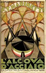 F.T. Marinetti - L'alcòva d'acciaio. Romanzo vissuto, Milano, Vitagliano, 1921. Prima edizione. Sovraccopertina di Renzo Ventura