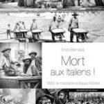Mort aux Italiens. 1893, le massacre d'Aigues-Mortes, de Enzo Barnabà. Nouvelle edition revue 2017 (Editalie Ed.)