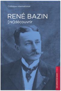 Re-découvrir René Bazin »(Editions Saint-Léger, mai 2017). Bazin en Italie, un portrait éclairé et lumineux des Italiens